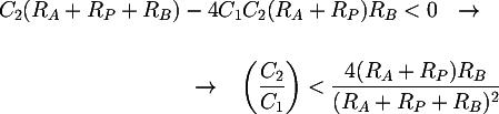 Latex: C_2 ( R_A+R_P + R_B)  - 4 C_1 C_2 (R_A+R_P) R_B < 0 ~~\rightarrow~~ \\\\ ~~\rightarrow~~\left(\dfrac{C_2}{C_1}\right) <  \dfrac{ 4 (R_A + R_P)R_B}{(R_A + R_P + R_B)^2}