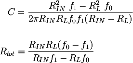 Latex: C &= \dfrac{R^{2}_{IN} ~ f_1 - R^{2}_{L} ~ f_0}{2 \pi R_{IN} R_L f_0 f_1 (R_{IN} - R_L)} \\\\R_{tot} &= \dfrac{R_{IN} R_L (f_0 - f_1)} {R_{IN} f_1 - R_L f_0}