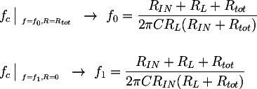Latex: &f_c \left _{~_{f=f_0, R=R_{tot}}} \right. ~\rightarrow~ f_0 = \dfrac{R_{IN} + R_L + R_{tot}}{2 \pi C R_L (R_{IN} + R_{tot})}  \\\\&f_c \left _{~_{f=f_1, R=0}}\right. ~\rightarrow~ f_1 = \dfrac{R_{IN} + R_L + R_{tot}}{2 \pi C R_{IN} (R_L + R_{tot})}