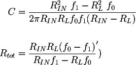 Latex: C &= \dfrac{R^{2}_{IN} ~ f_1 - R^{2}_{L} ~ f_0}{2 \pi R_{IN} R_L f_0 f_1 (R_{IN} - R_L)} \\\\R_{tot} &= \dfrac{R_{IN} R_L (f_0 - f_1)} {R_{IN} f_1 - R_L f_0} ')