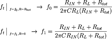 Latex:   &f_t \left|_{~_{f=f_0, R=R_{tot}}} \right. ~\rightarrow~ f_0 = \dfrac{R_{IN} + R_L + R_{tot}}{2 \pi C R_L (R_{IN} + R_{tot})}  \\                 &f_t \left|_{~_{f=f_1, R=0}}\right. ~\rightarrow~ f_1 = \dfrac{R_{IN} + R_L + R_{tot}}{2 \pi C R_{IN} (R_L + R_{tot})}
