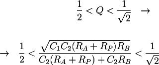 Latex: \dfrac{1}{2} < Q < \dfrac{1}{\sqrt{2}} ~~ \rightarrow ~~ \\\\ ~~ \rightarrow ~~ \dfrac{1}{2} < \dfrac{\sqrt{C_1C_2(R_A+R_P)R_B}}{C_2(R_A+R_P)+C_2R_B} < \dfrac{1}{\sqrt{2}}